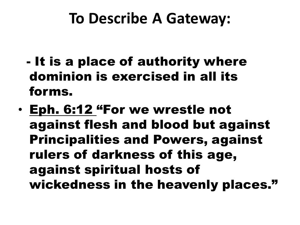 To Describe A Gateway: - It is a place of authority where dominion is exercised in all its forms.