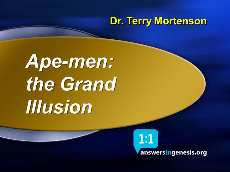 Ape-men: the Grand Illusion Title 2 Dr. Terry Mortenson