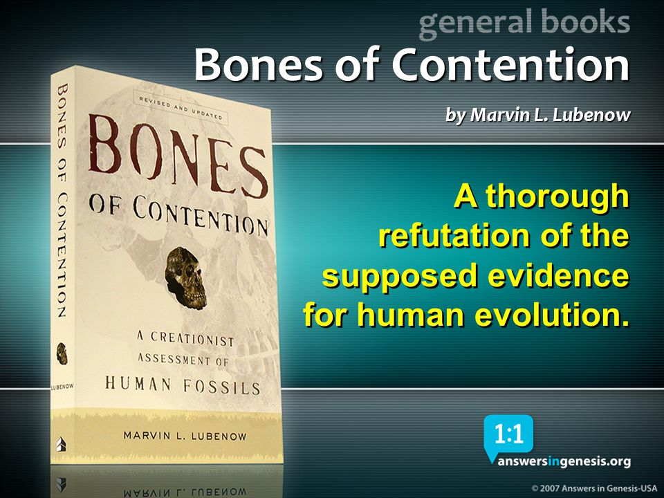 Bones of Contention 04012 Bones of Contention. by Marvin L. Lubenow. A thorough refutation of the supposed evidence for human evolution.