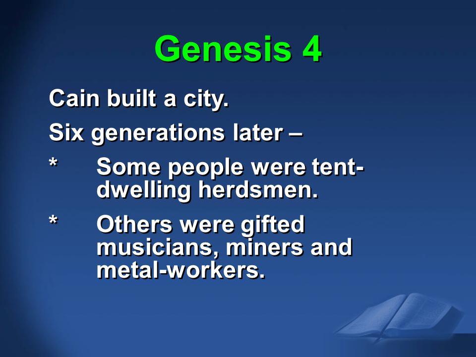Genesis 4 Gen. 4 Cain built a city. Six generations later –