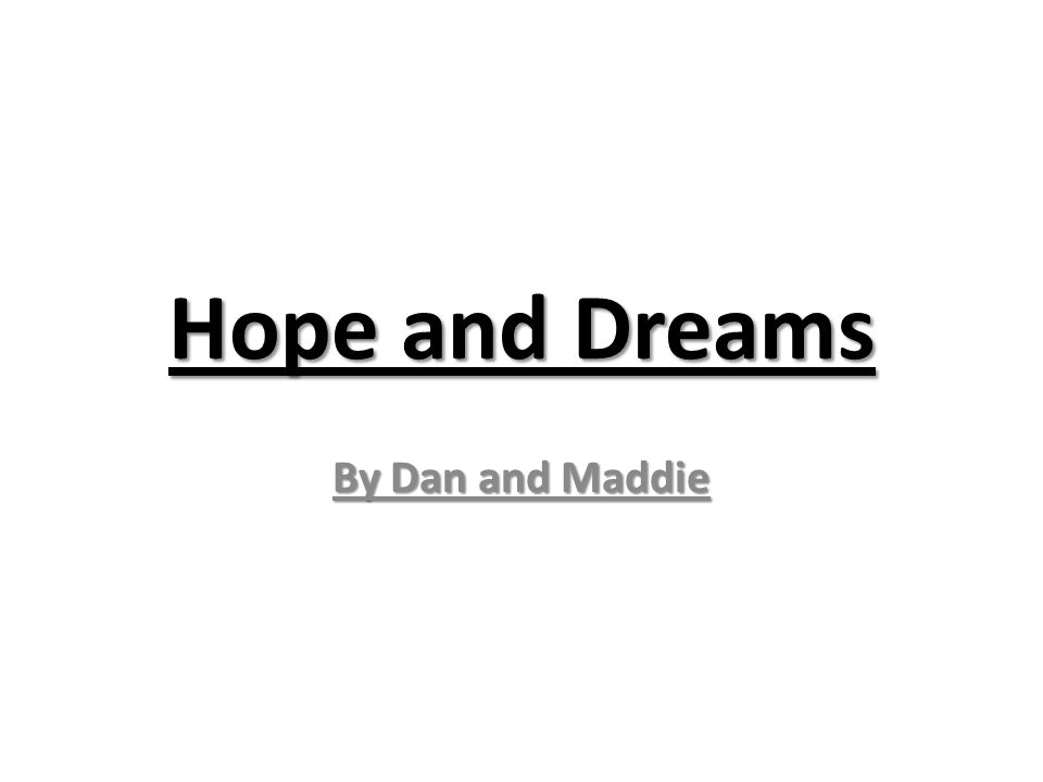 Hope and Dreams By Dan and Maddie