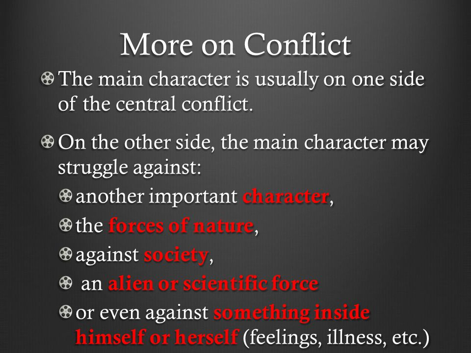More on Conflict The main character is usually on one side of the central conflict. On the other side, the main character may struggle against: