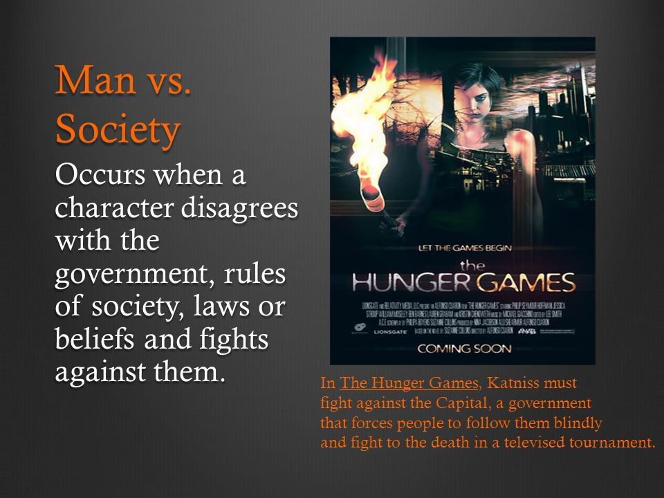 Man vs. Society Occurs when a character disagrees with the government, rules of society, laws or beliefs and fights against them.