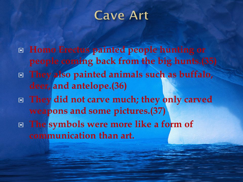 Cave Art Homo Erectus painted people hunting or people coming back from the big hunts.(35)
