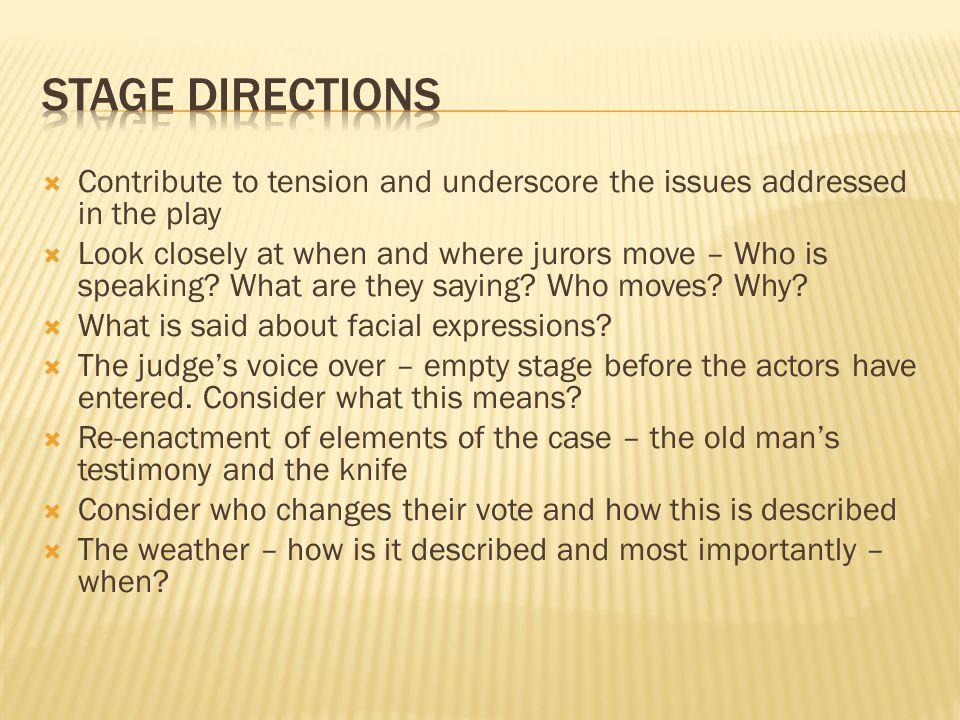 Stage directions Contribute to tension and underscore the issues addressed in the play.