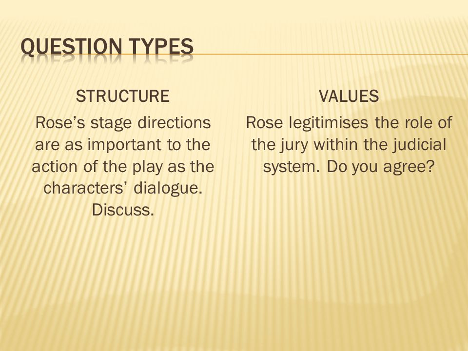 Question types STRUCTURE Rose's stage directions are as important to the action of the play as the characters' dialogue. Discuss.