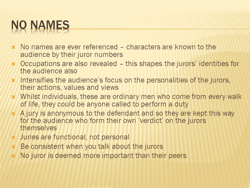 No names No names are ever referenced – characters are known to the audience by their juror numbers.