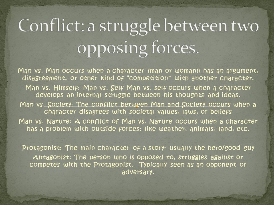 Conflict: a struggle between two opposing forces.