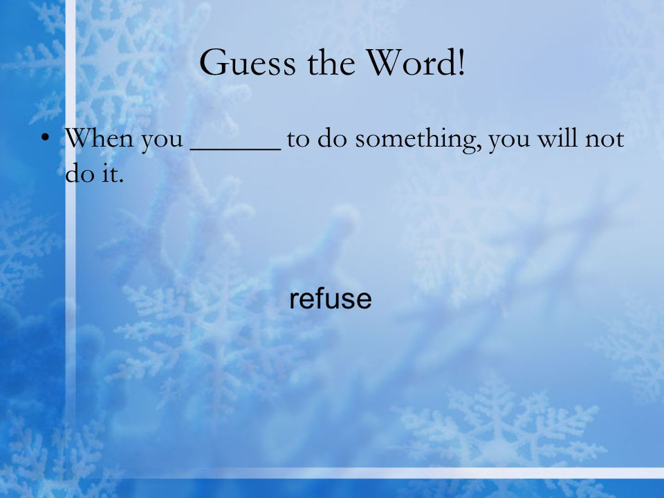 Guess the Word! When you ______ to do something, you will not do it.