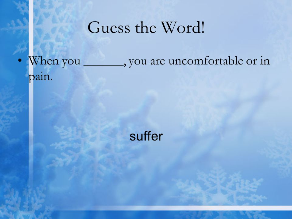 Guess the Word! When you ______, you are uncomfortable or in pain.