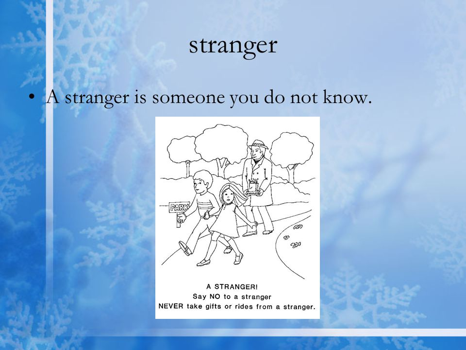 stranger A stranger is someone you do not know.