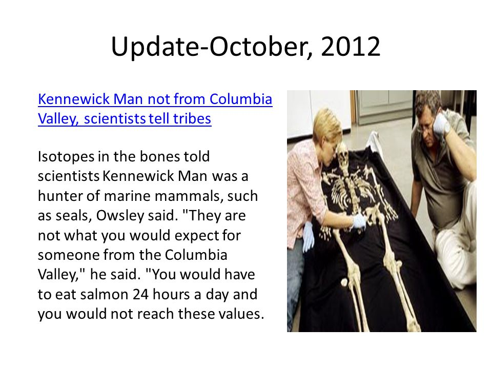 Update-October, 2012 Kennewick Man not from Columbia Valley, scientists tell tribes.