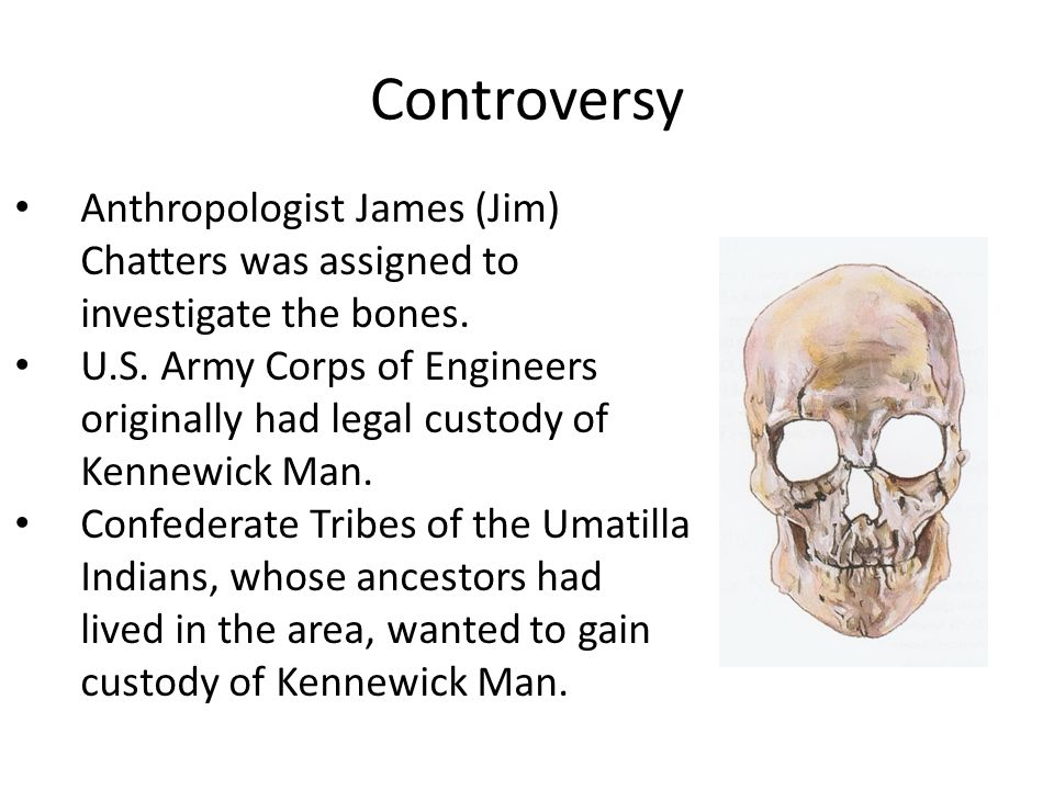 Controversy Anthropologist James (Jim) Chatters was assigned to investigate the bones.