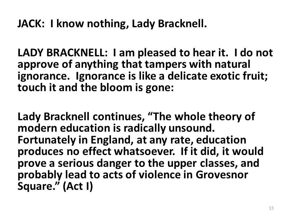 JACK: I know nothing, Lady Bracknell
