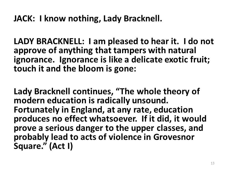 JACK: I know nothing, Lady Bracknell