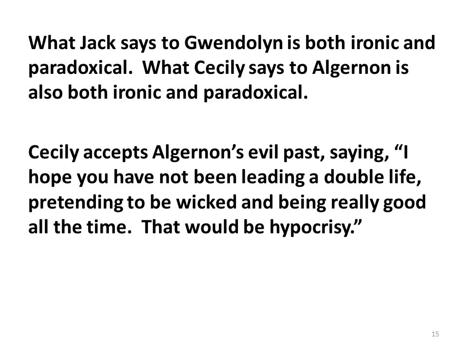 What Jack says to Gwendolyn is both ironic and paradoxical