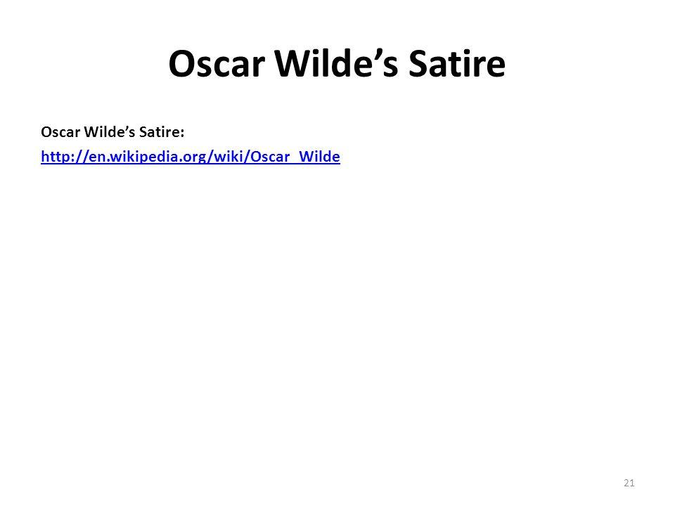 Oscar Wilde's Satire Oscar Wilde's Satire: http://en.wikipedia.org/wiki/Oscar_Wilde