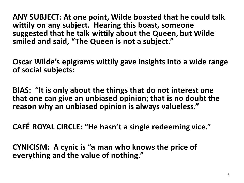 ANY SUBJECT: At one point, Wilde boasted that he could talk wittily on any subject.