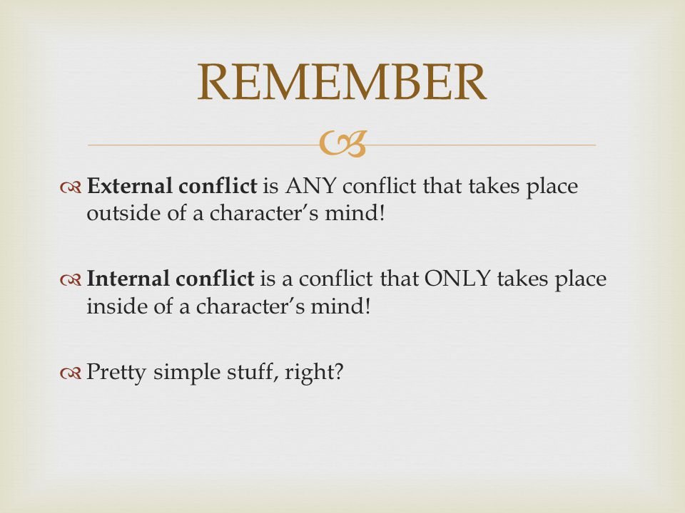 REMEMBER External conflict is ANY conflict that takes place outside of a character's mind!
