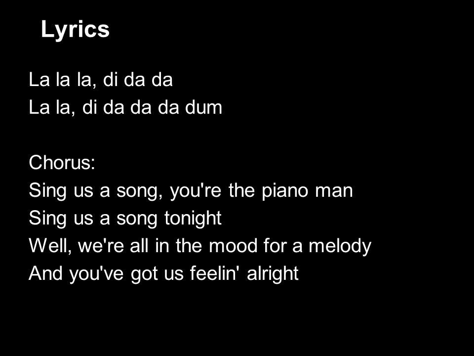 Lyrics La la la, di da da La la, di da da da dum Chorus: