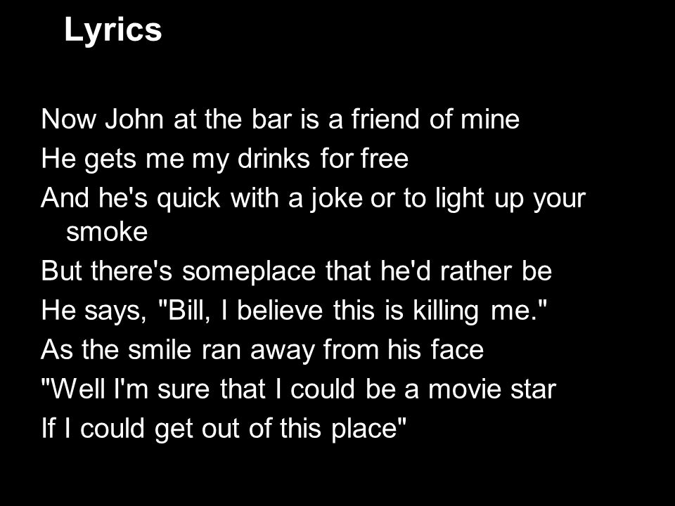 Lyrics Now John at the bar is a friend of mine