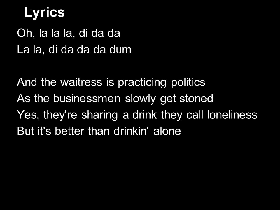 Lyrics Oh, la la la, di da da La la, di da da da dum