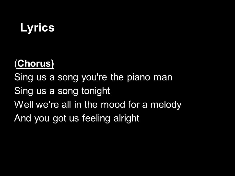 Lyrics (Chorus) Sing us a song you re the piano man