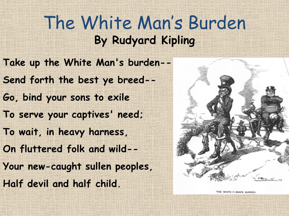 white mans burden The war on trafficking is a contemporary imperialist move that involves 'the west'  saving 'the rest', appearing as a reconfigured version of the.