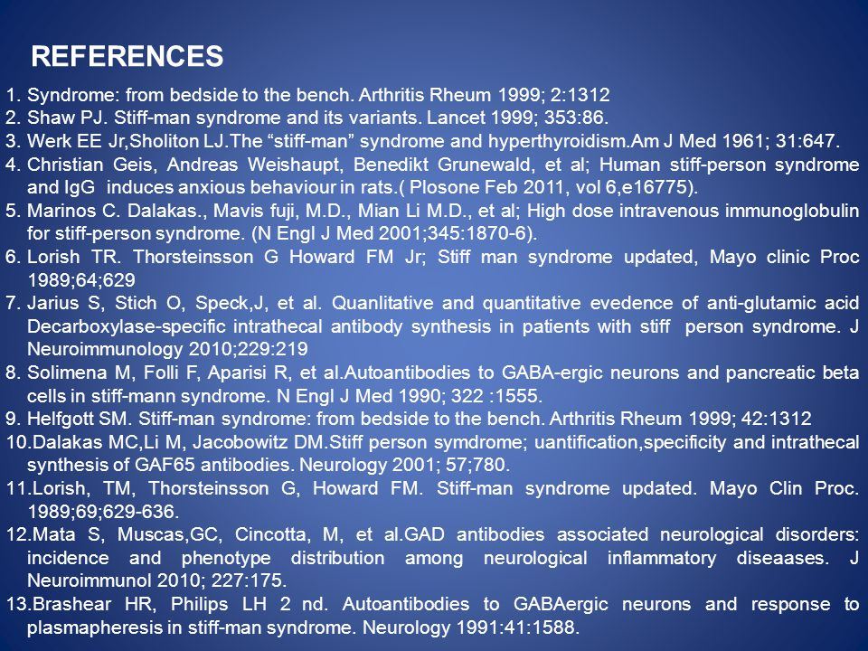 REFERENCES Syndrome: from bedside to the bench. Arthritis Rheum 1999; 2:1312. Shaw PJ. Stiff-man syndrome and its variants. Lancet 1999; 353:86.