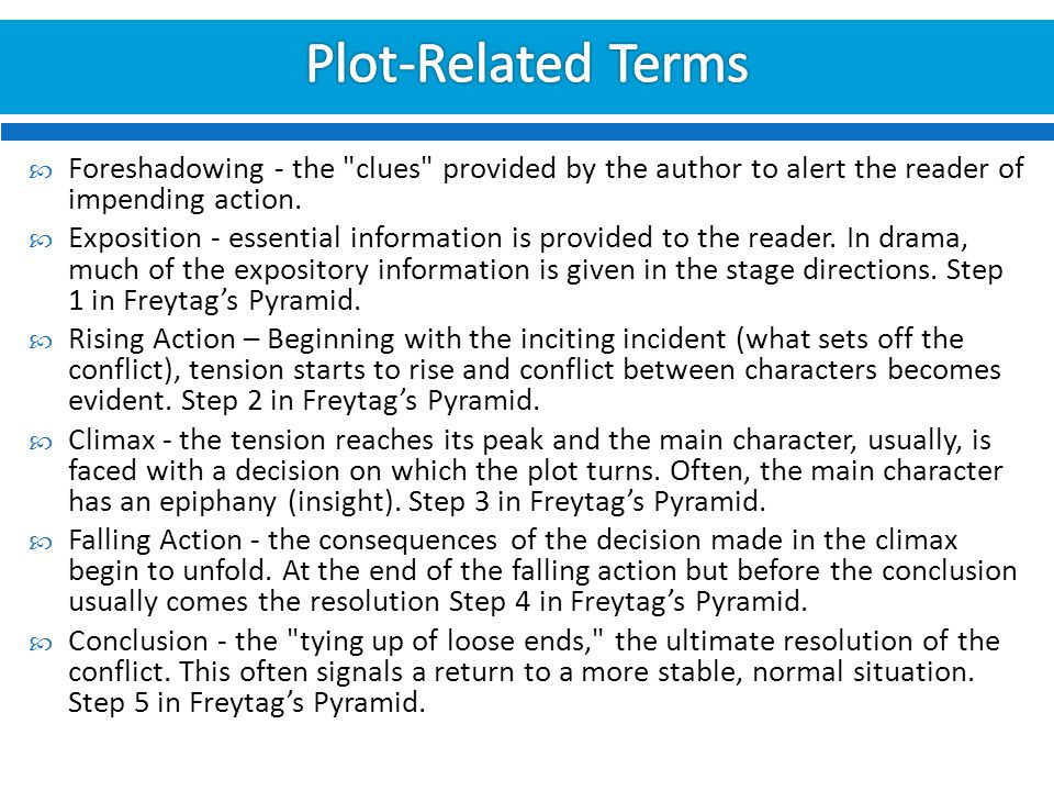 Plot-Related Terms Foreshadowing - the clues provided by the author to alert the reader of impending action.