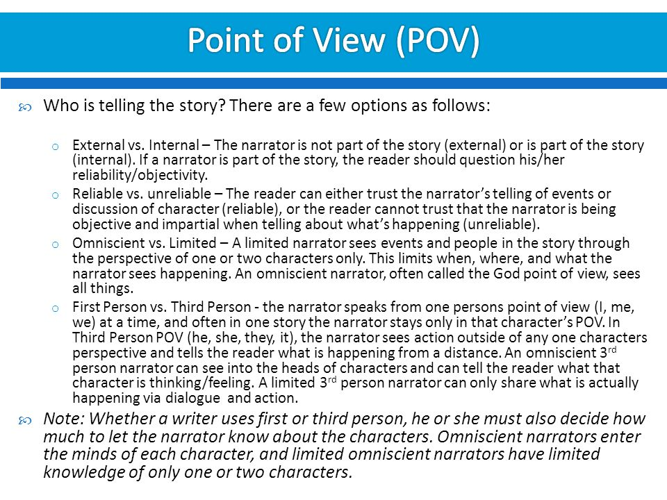 Point of View (POV) Who is telling the story There are a few options as follows: