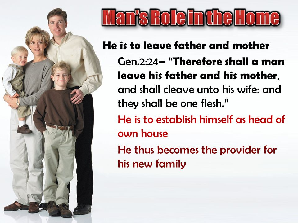 Man's Role in the Home He is to leave father and mother