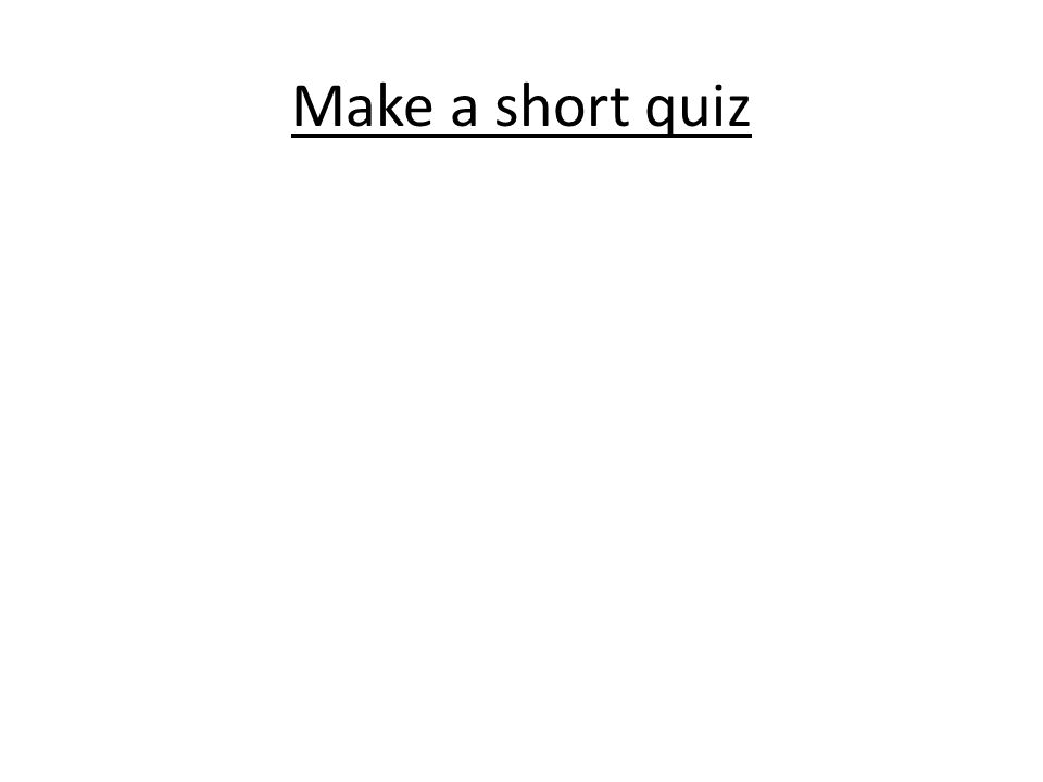 Make a short quiz