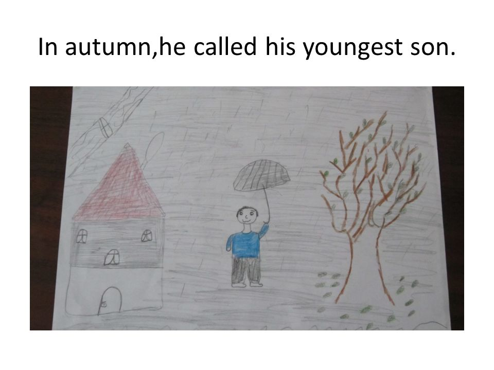 In autumn,he called his youngest son.