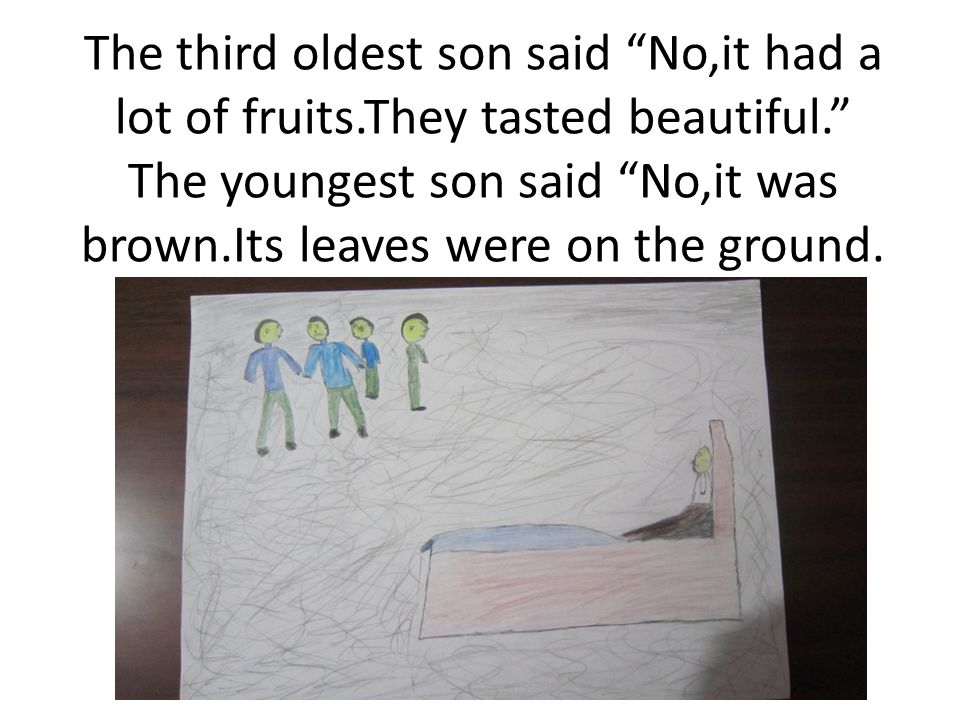 The third oldest son said No,it had a lot of fruits