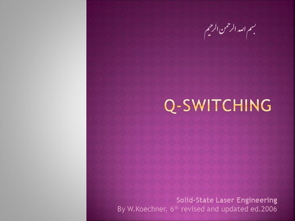Q-Switching بسم الله الرحمن الرحیم Solid-State Laser Engineering