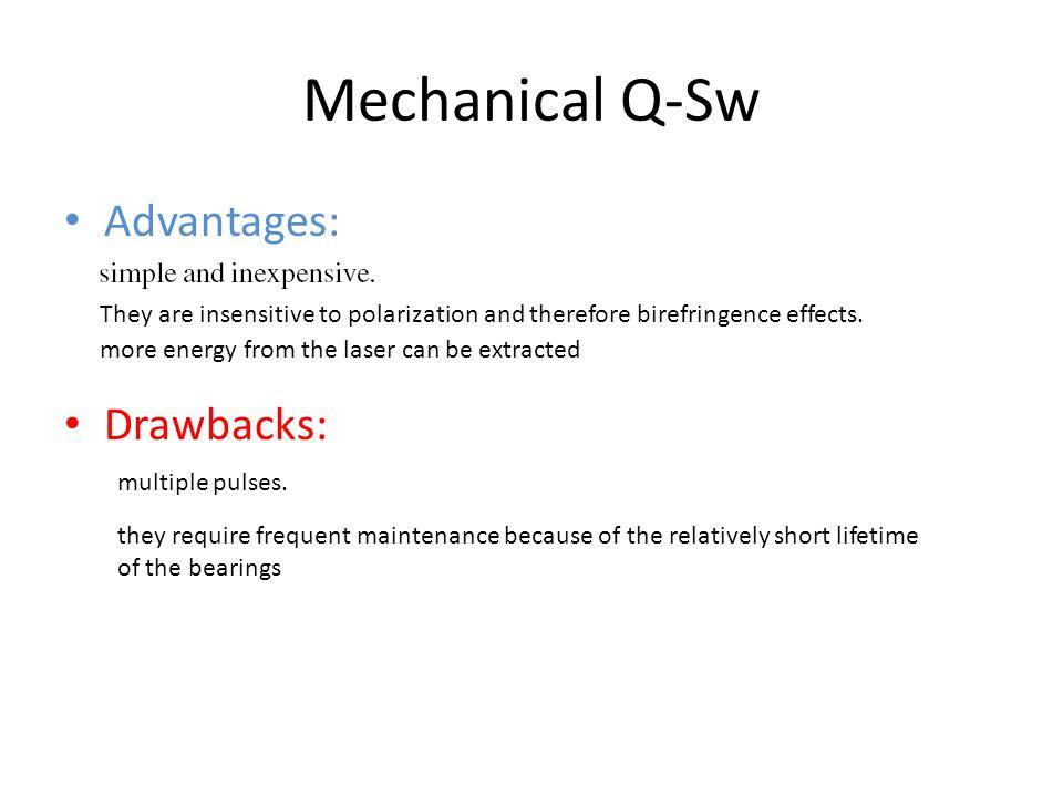 Mechanical Q-Sw Advantages: Drawbacks: