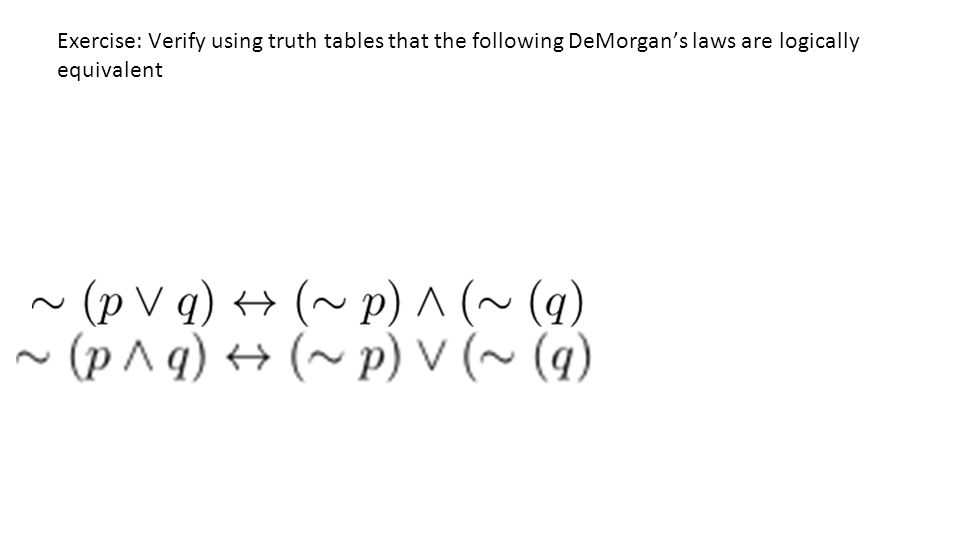 Exercise: Verify using truth tables that the following DeMorgan's laws are logically equivalent
