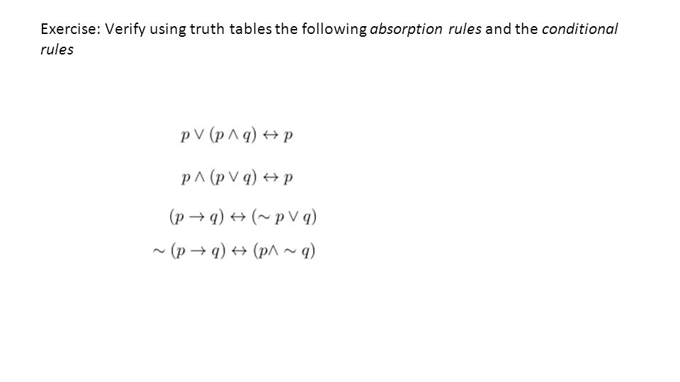 Exercise: Verify using truth tables the following absorption rules and the conditional rules