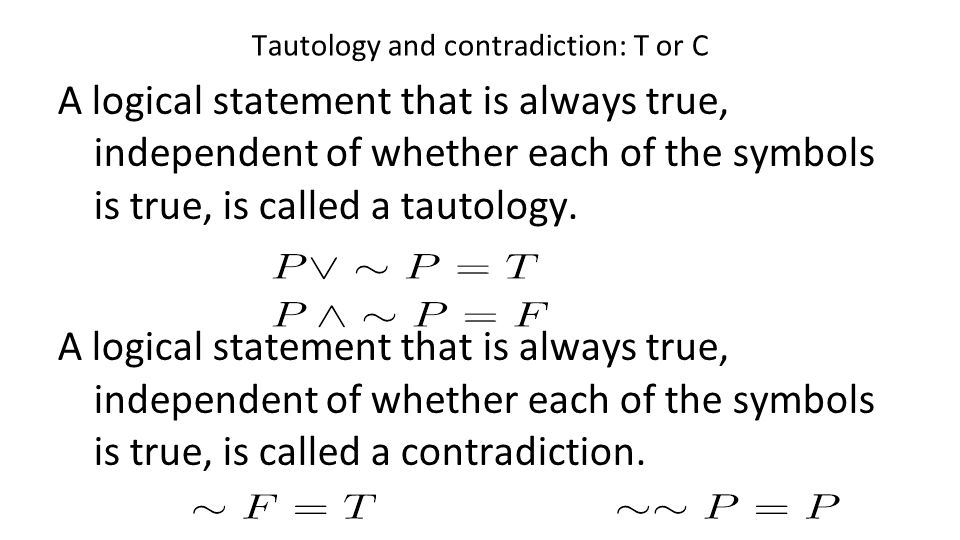 Tautology and contradiction: T or C