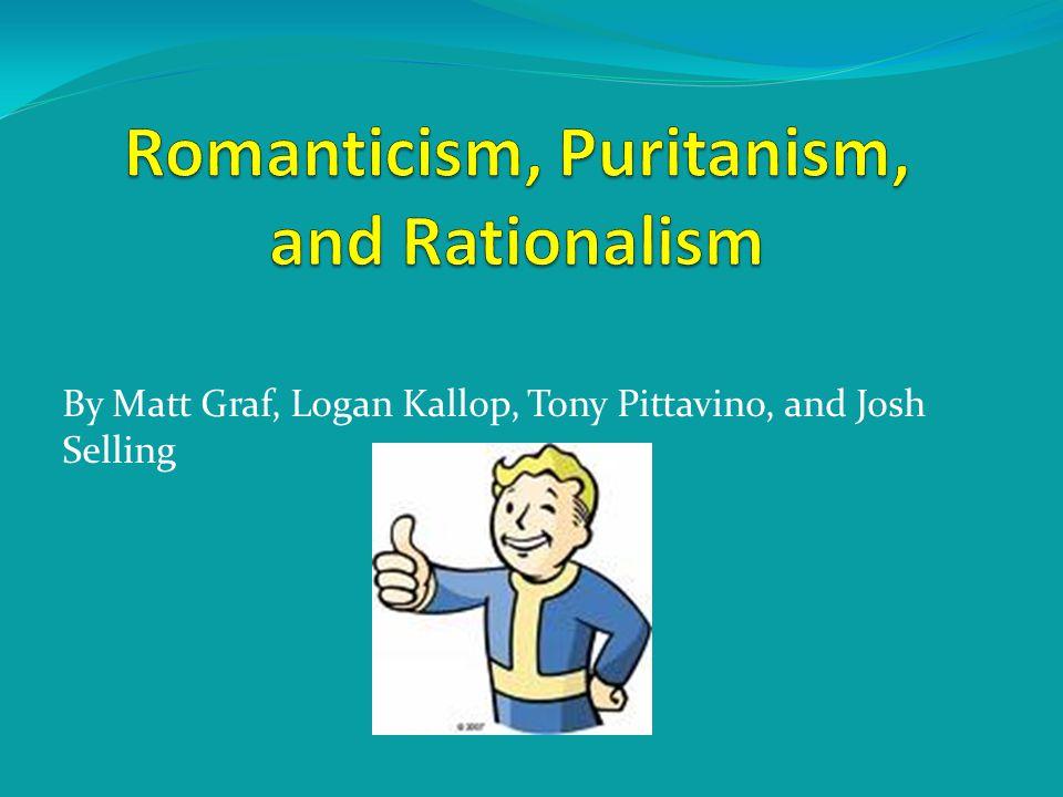 Romanticism, Puritanism, and Rationalism