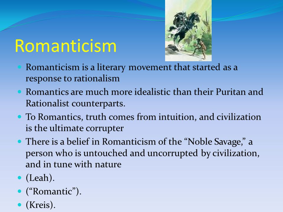 Romanticism Romanticism is a literary movement that started as a response to rationalism.