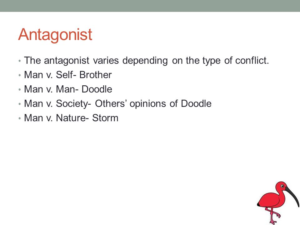 Antagonist The antagonist varies depending on the type of conflict.