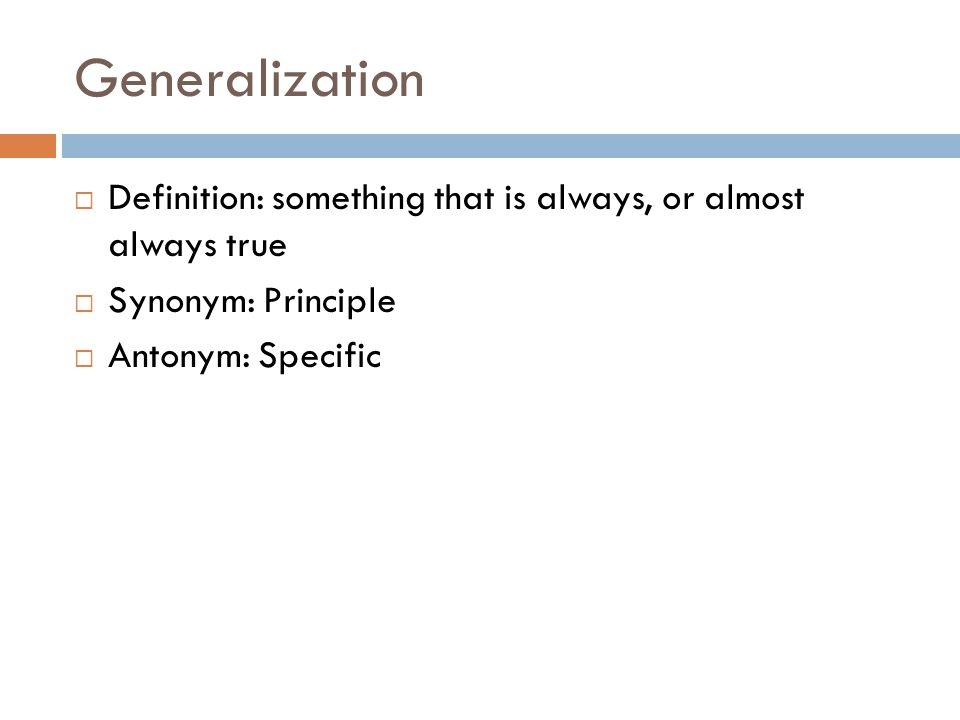 Generalization Definition: something that is always, or almost always true.