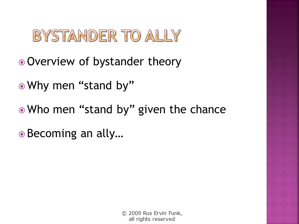 Bystander to Ally Overview of bystander theory Why men stand by