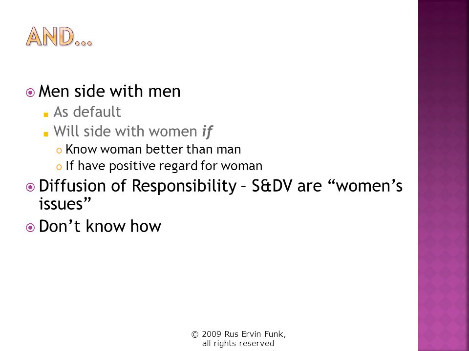 And… Men side with men. As default. Will side with women if. Know woman better than man. If have positive regard for woman.