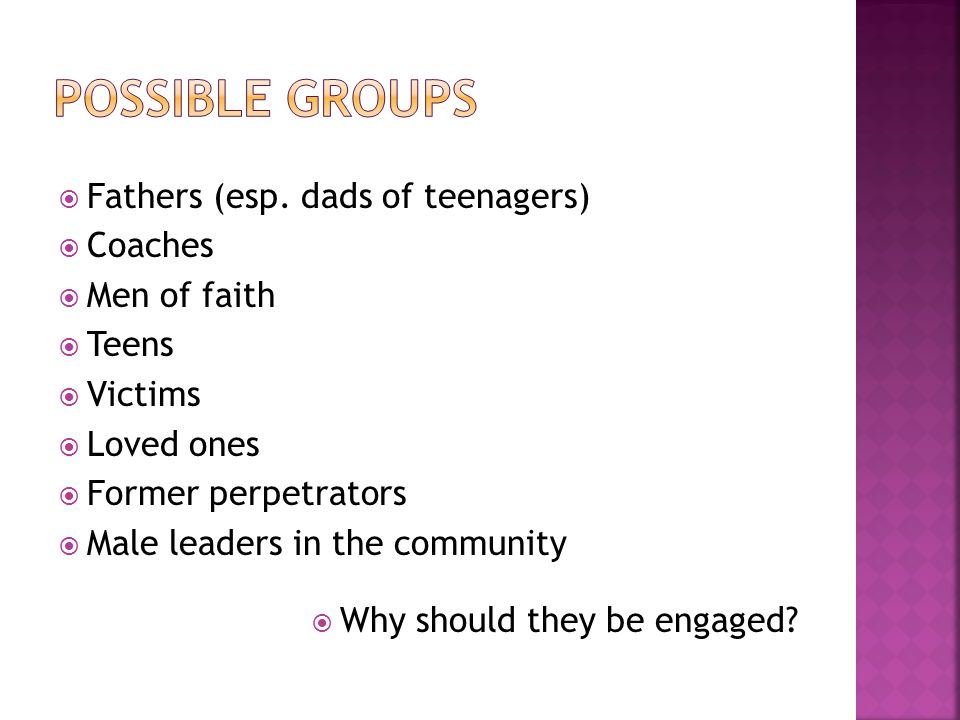 Possible groups Fathers (esp. dads of teenagers) Coaches Men of faith