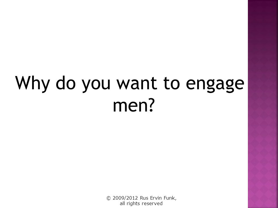 Why do you want to engage men