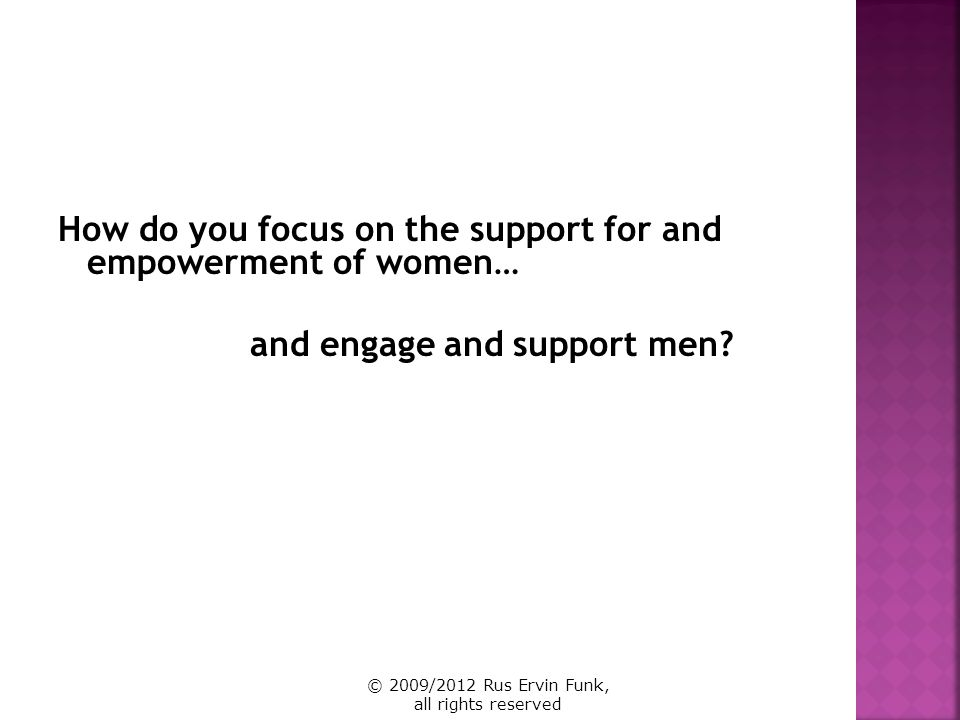 How do you focus on the support for and empowerment of women…