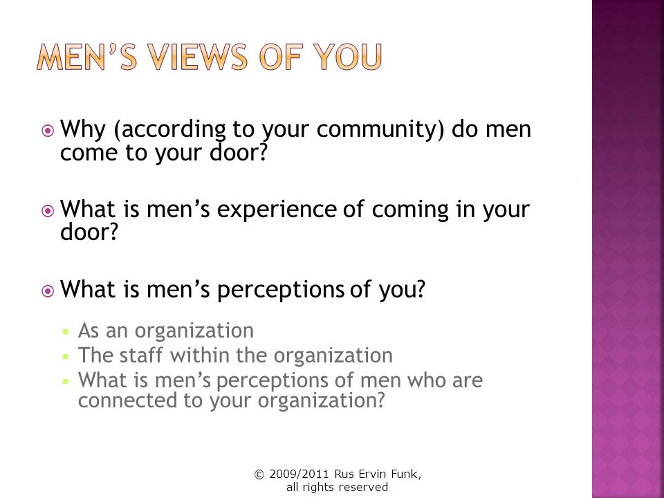 Men's Views of You Why (according to your community) do men come to your door What is men's experience of coming in your door